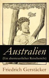 Australien (Ein abenteuerlicher Reisebericht) - Vollständige Ausgabe