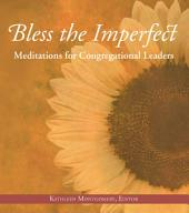 Bless the Imperfect: Meditations for Congregational Leaders