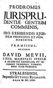 Prodromus Jurisprudentiae Gentium Communis: Pro Exhibendis Ejusdem Principiis Et Fundamentis