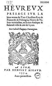 Heureux presage sur la bien venue du tres chrestien roy de France & de Polongne, Henry de Valoys troiziesme, en sa tres antique & fameuse ville & cité de Lyon