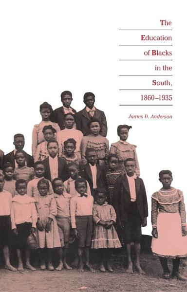The Education of Blacks in the South  1860 1935 PDF
