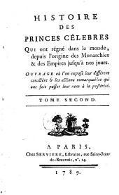 Histoire Des Princes Célebres Qui ont régné dans le monde: depuis l'origine des Monarchies & des Empires jusqu'à nos jours, Volume2