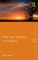 Fifty Key Thinkers on Religion PDF