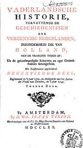 Vaderlandsche historie: vervattende de geschiedenissen der nu Vereenigde Nederlanden, in zonderheid die van Holland, van de vroegste tyden af: Uit de geloofwaardigste schryvers en egte gedenkstukken samengesteld, Volume 19