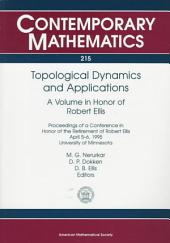 Topological Dynamics and Applications: A Volume in Honor of Robert Ellis : Proceedings of a Conference in Honor of the Retirement of Robert Ellis, April 5-6, 1995, University of Minnesota