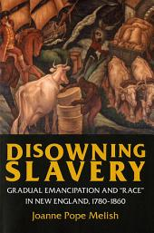 "Disowning Slavery: Gradual Emancipation and ""Race"" in New England, 1780–1895"