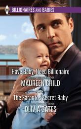 Have Baby, Need Billionaire & The Sarantos Secret Baby: Have Baby, Need Billionaire / The Sarantos Secret Baby