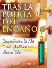 Tras La Puerta Del Engaño: Comprendiendo A Los Más Grandes Mentirosos En Nuestras Vidas