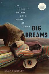Big Dreams: The Science of Dreaming and the Origins of Religion