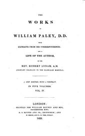 The Works of William Paley: With Extracts from His Correspondence, and a Life of the Author, Volume 4