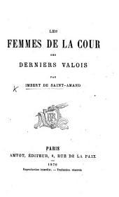 Les femmes de la cour des derniers Valois