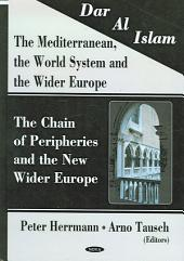 Dar Al Islam--the Mediterranean, the World System and the Wider Europe: The Chain of Peripheries and the New Wider Europe, Volume 2