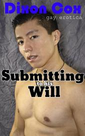Submitting To His Will: (gay erotica, gay sub, gay first time)