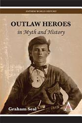 Outlaw Heroes in Myth and History PDF