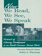 Now We Read, We See, We Speak: Portrait of Literacy Development in an Adult Freirean-Based Class