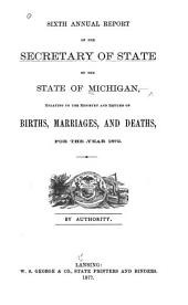 Annual Report of the Secretary of State of the State of Michigan, Relating to the Registry and Return of Births, Marriages and Deaths: Volume 6, Part 1872