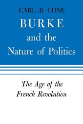 Burke and the Nature of Politics: The Age of the French Revolution