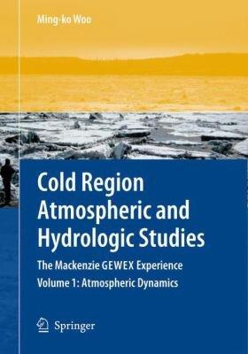 Cold Region Atmospheric and Hydrologic Studies  The Mackenzie GEWEX Experience