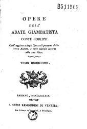 Opere dell' abate Giambatista conte Roberti Coll' aggiunta degli Opuscoli dello stesso Autore, e colle notizie intorno alla sua Vita...
