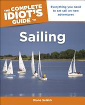 The Complete Idiot's Guide to Sailing: Everything You Need to Set Sail on New Adventures