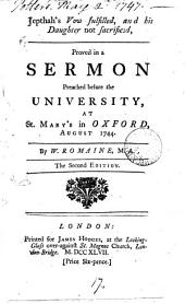 Jepthah's Vow Fulfilled: And His Daughter Not Sacrificed, Proved in a Sermon Preached Before the University, at St. Mary's in Oxford, August 1744. By W. Romaine, M.A.