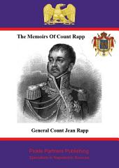 The Memoirs of Count Rapp: First Aide-de-Camp To Napoleon