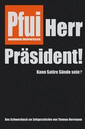 Pfui Herr Präsident!: Kann Satire Sünde sein?