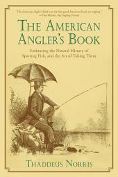 The American Angler's Book: Embracing the Natural History of Sporting Fish, and the Art of Taking Them