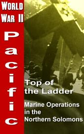 Top of the Ladder: Marine Operations in the Northern Solomons: World War 2, Pacific War