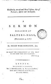 Christianity, an Easy and Liberal System; that of Popery, Absurd and Burdensome: A Sermon Preached at Salters-Hall, (November 5, 1778.) By Hugh Worthington, Jun, Volume 12