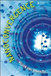 Nanoconvergence: The Unity of Nanoscience, Biotechnology, Information Technology and Cognitive Science