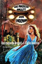 Das magische Amulett # 117: Die Todesfee: Romantic Thriller