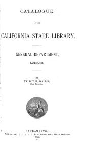 Catalogue of the California State Library: General Department. Authors