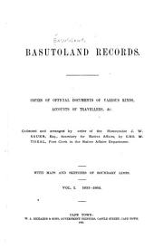 Basutoland Records: Copies of Official Documents of Various Kinds, Accounts of Traveller, &c., Collected and Arranged by Order of the Honourable J.W. Sauer, Esp., Secretary for Native Affairs