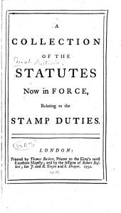 A Collection of the Statutes Now in Force, Relating to the Stamp Duties