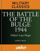 The Battle of the Bulge 1944: Hitler's Last Hope
