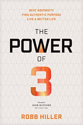 The Power of 3  Beat Adversity  Find Authentic Purpose  Live a Better Life