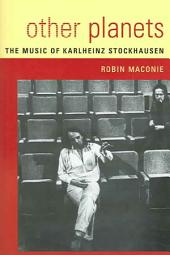 Other Planets: The Music of Karlheinz Stockhausen