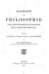 Elemente der Philosophie: Logik, Erkenntnistheorie und Metaphysik, Moral (praktische Psychologie) für das akademische Studium und zum Selbstunterricht