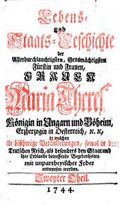 Lebens- und Staats-Geschichte der Allerdurchlauchtigsten, Grosmächtigsten Fürstin ... Maria Theresia, Königin in Ungarn und Böheim (etc.): Volume 2