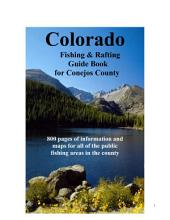 Conejos County Colorado Fishing & Floating Guide Book: Complete fishing and floating information for Conejos County Colorado
