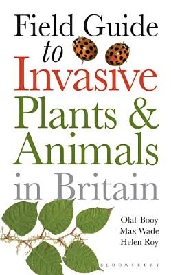 Field Guide to Invasive Plants and Animals in Britain PDF