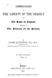 Commentaries on the Liberty of the Subject and the Laws of England Relating to the Security of the Person: Volume 2