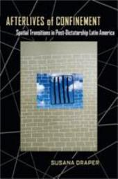 Afterlives of Confinement: Spatial Transitions in Postdictatorship Latin America