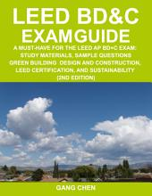 Leed Bd&c Exam Guide: A Must-Have for the Leed AP Bd+c Exam: Study Materials, Sample Questions, Green Building Design and Construction, Leed