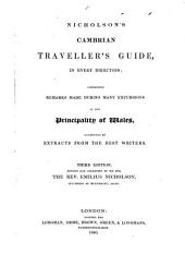 Nicholson's Cambrian Traveller's Guide: In Every Direction; Containing Remarks Made During Many Excursions, in the Principality of Wales, Augmented by Extracts from the Best Writers