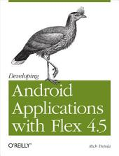 Developing Android Applications with Flex 4.5: Building Android Applications with ActionScript