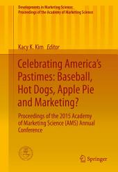 Celebrating America's Pastimes: Baseball, Hot Dogs, Apple Pie and Marketing?: Proceedings of the 2015 Academy of Marketing Science (AMS) Annual Conference