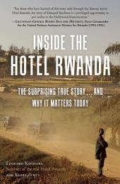 Inside the Hotel Rwanda: The Surprising True Story ... and Why it Matters Today