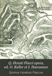 Q. Horati Flacci opera, ed. O. Keller et I. Haeussner